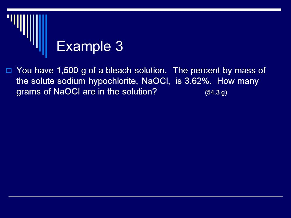 Example 3  You have 1,500 g of a bleach solution.