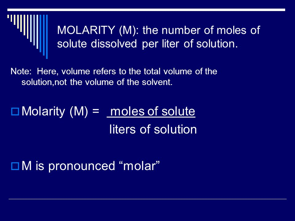MOLARITY (M): the number of moles of solute dissolved per liter of solution.