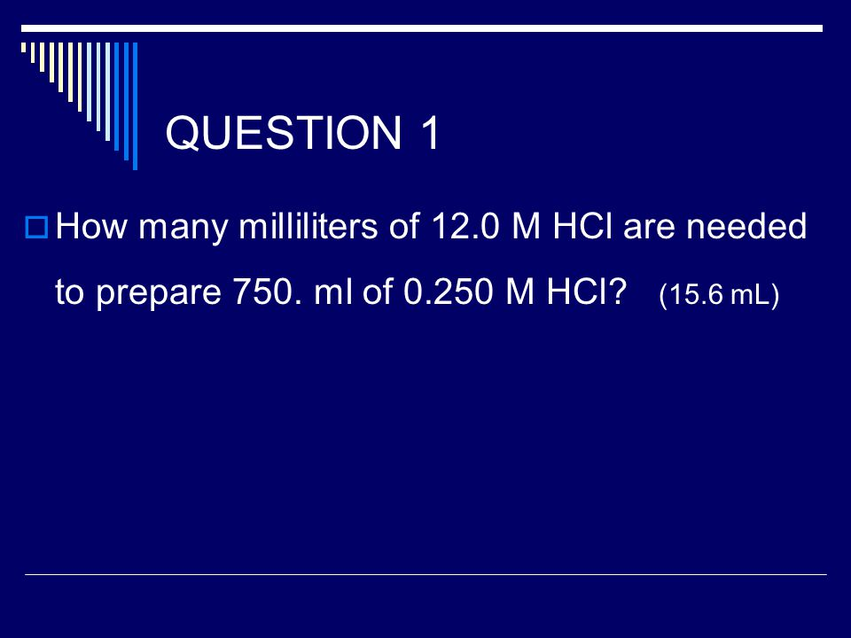QUESTION 1  How many milliliters of 12.0 M HCl are needed to prepare 750.
