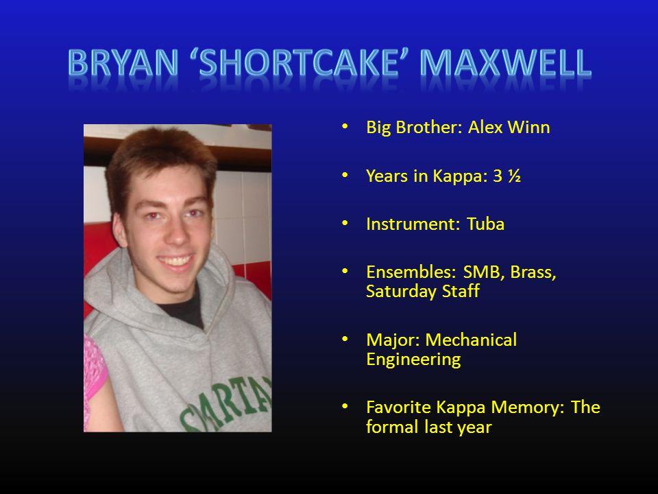 Big Brother: Alex Winn Years in Kappa: 3 ½ Instrument: Tuba Ensembles: SMB, Brass, Saturday Staff Major: Mechanical Engineering Favorite Kappa Memory: The formal last year