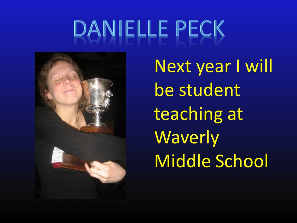 Next year I will be student teaching at Waverly Middle School