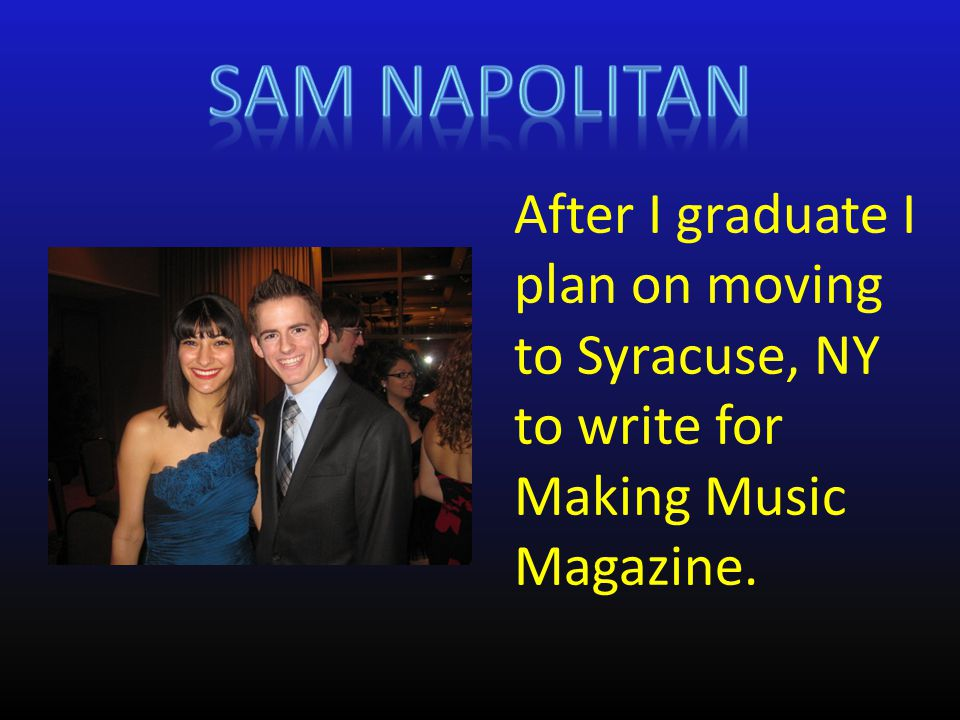 After I graduate I plan on moving to Syracuse, NY to write for Making Music Magazine.