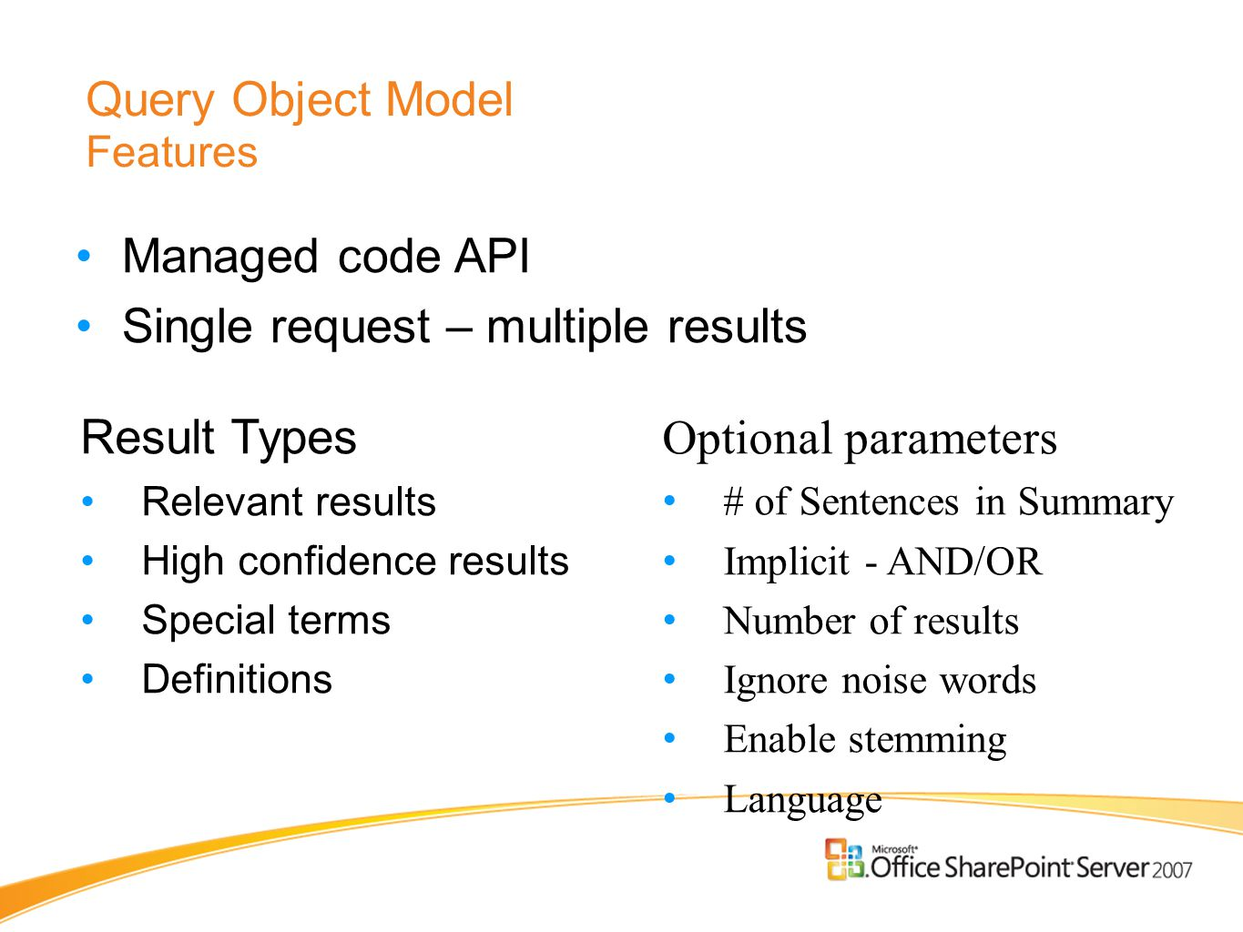 Query Object Model Features Managed code API Single request – multiple results Result Types Relevant results High confidence results Special terms Def