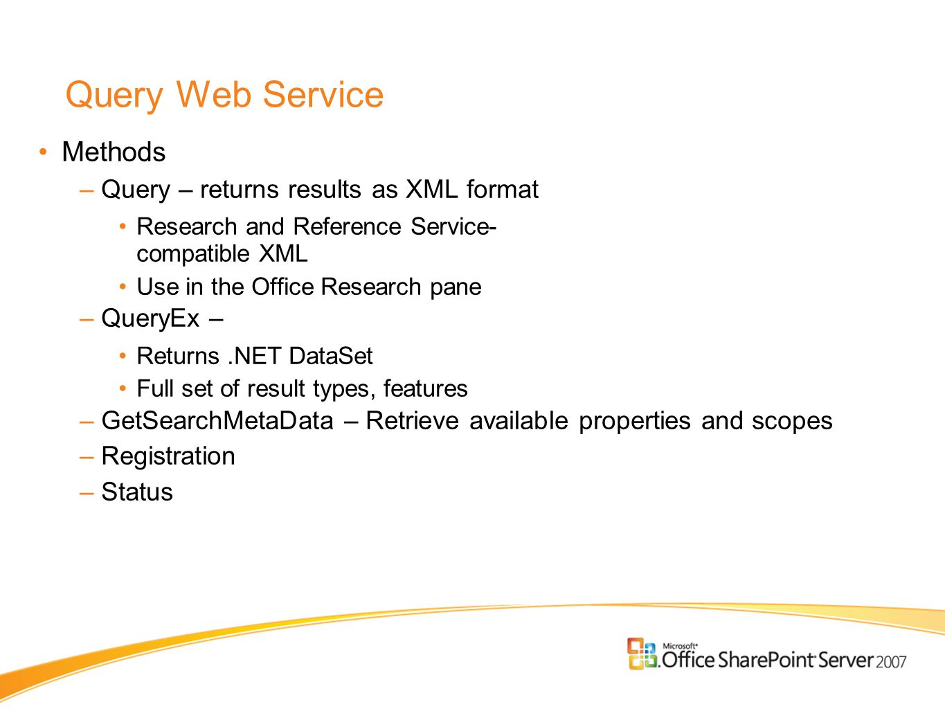 Query Web Service Methods –Query – returns results as XML format Research and Reference Service- compatible XML Use in the Office Research pane –Query
