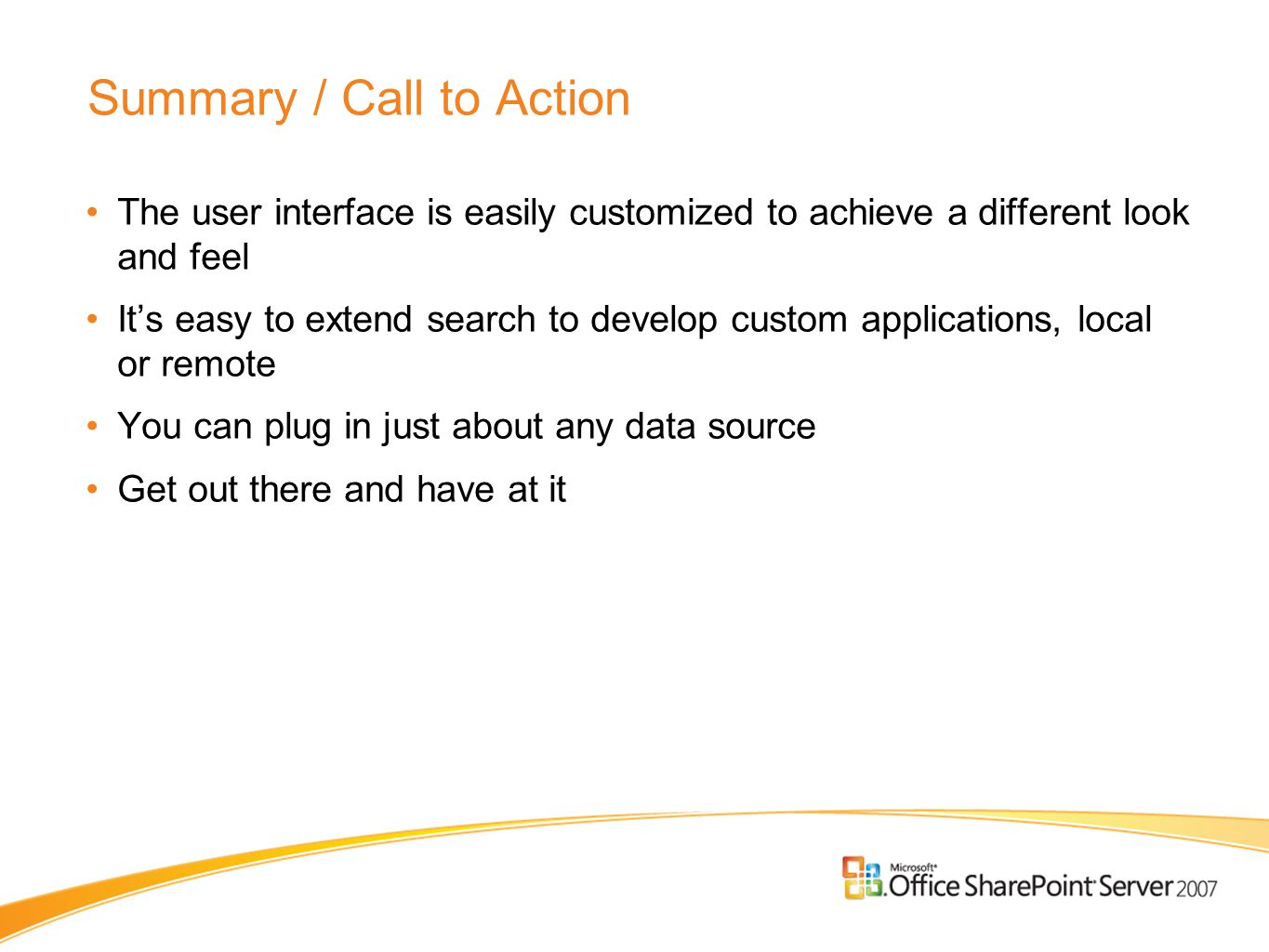 Summary / Call to Action The user interface is easily customized to achieve a different look and feel It's easy to extend search to develop custom app