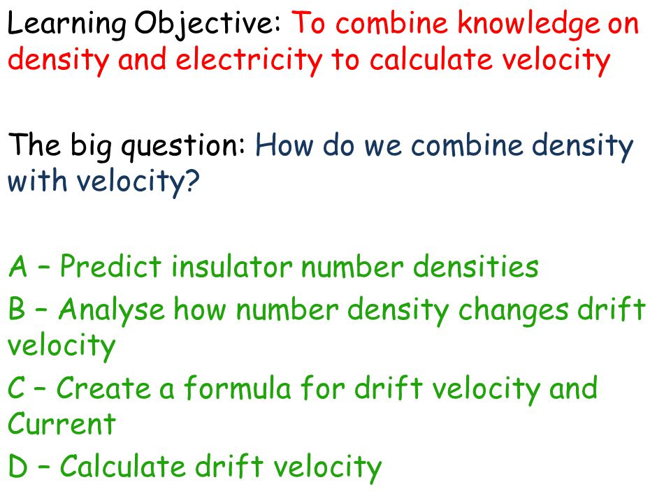 Learning Objective: To combine knowledge on density and electricity to calculate velocity The big question: How do we combine density with velocity? A