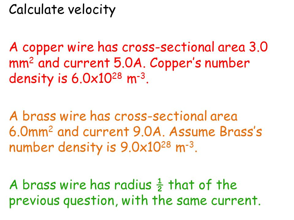 Calculate velocity A copper wire has cross-sectional area 3.0 mm 2 and current 5.0A.