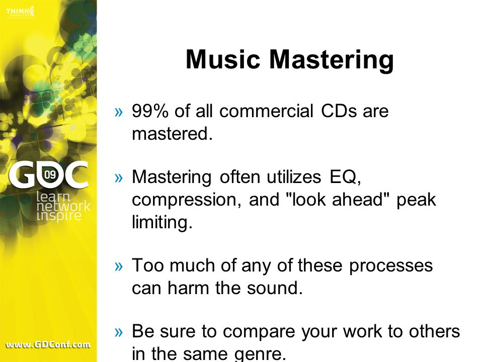 Music Mastering  99% of all commercial CDs are mastered.