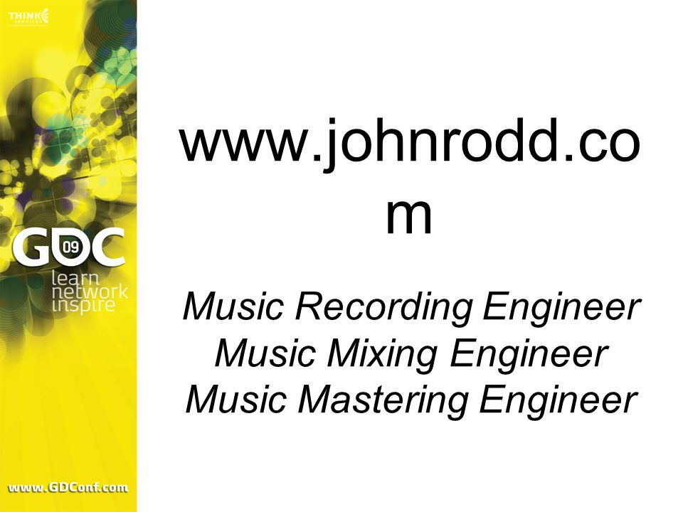 www.johnrodd.co m Music Recording Engineer Music Mixing Engineer Music Mastering Engineer
