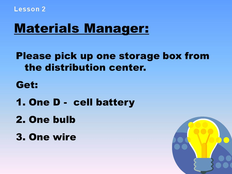 Lesson 2Lesson 2 Materials Manager: Please pick up one storage box from the distribution center.