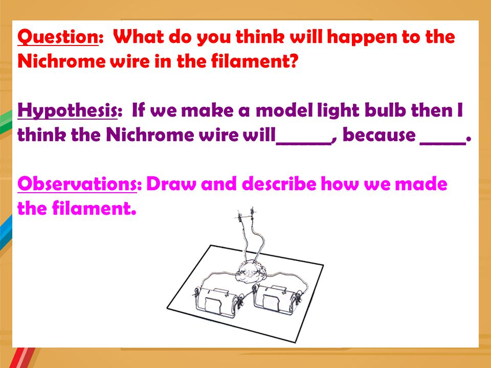 Question: What do you think will happen to the Nichrome wire in the filament.