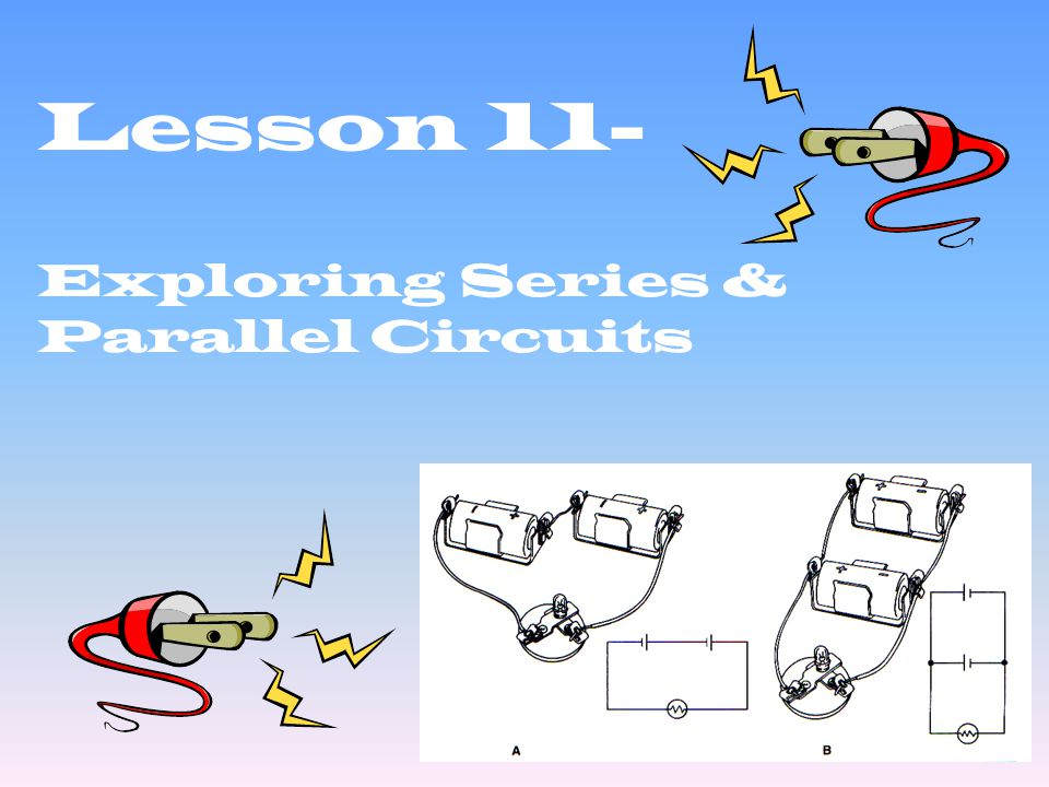 Lesson 11- Exploring Series & Parallel Circuits