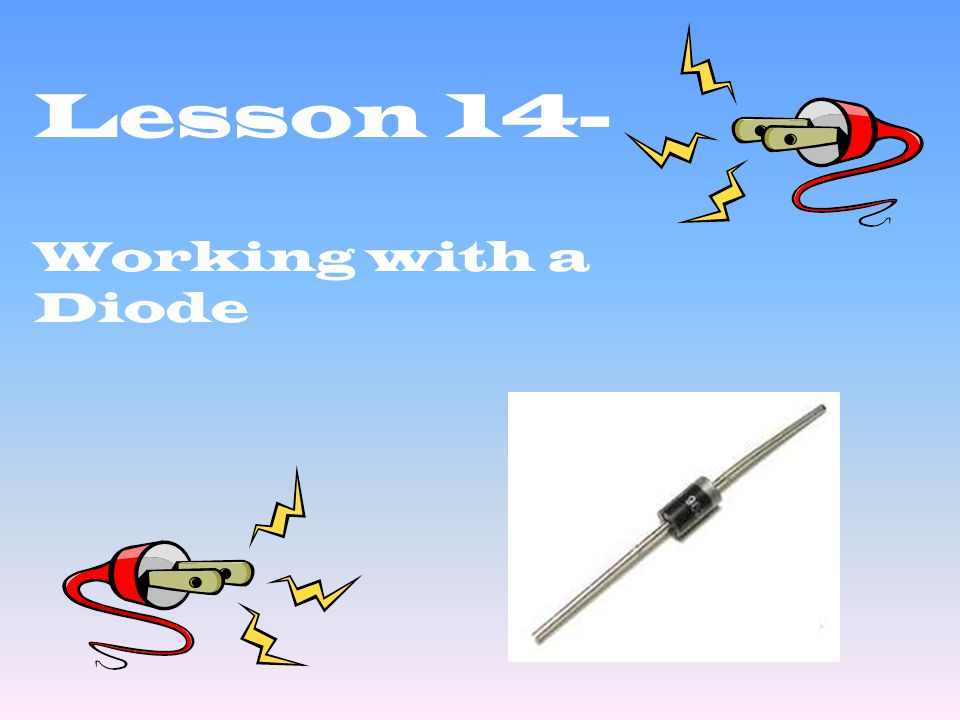 Lesson 14- Working with a Diode