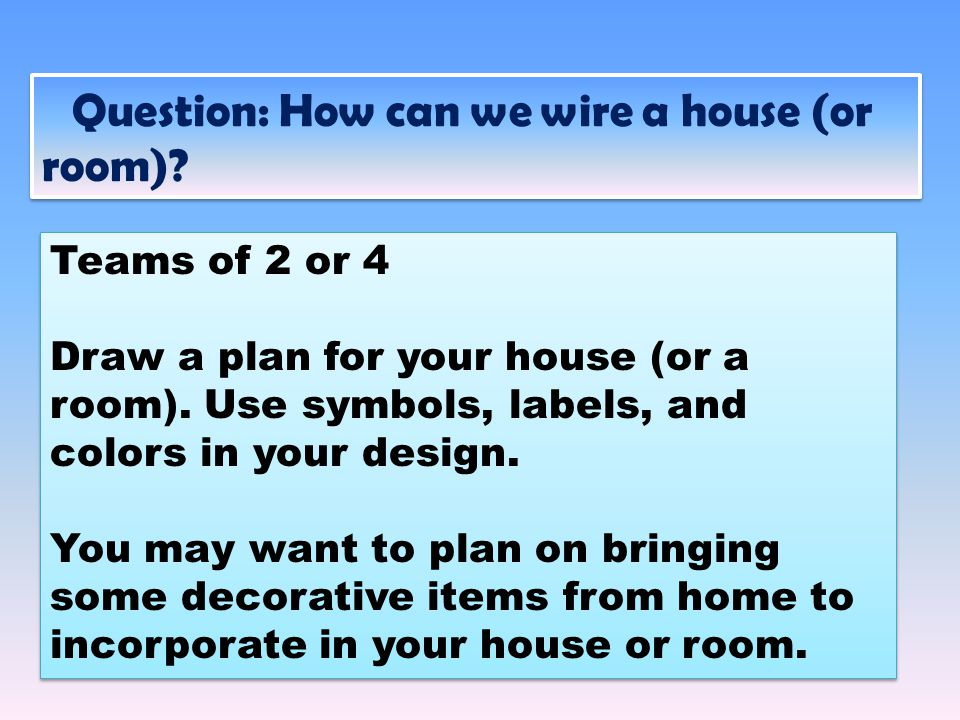 Teams of 2 or 4 Draw a plan for your house (or a room).