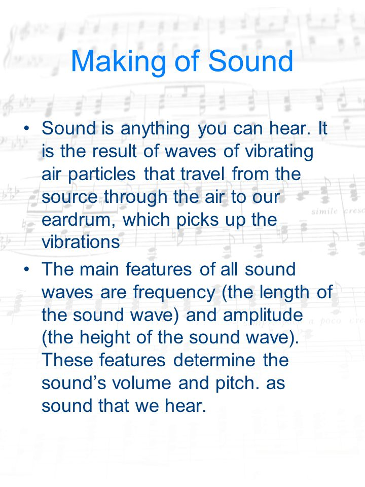 Making of Sound Sound is anything you can hear.
