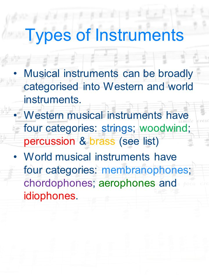 Types of Instruments Musical instruments can be broadly categorised into Western and world instruments.