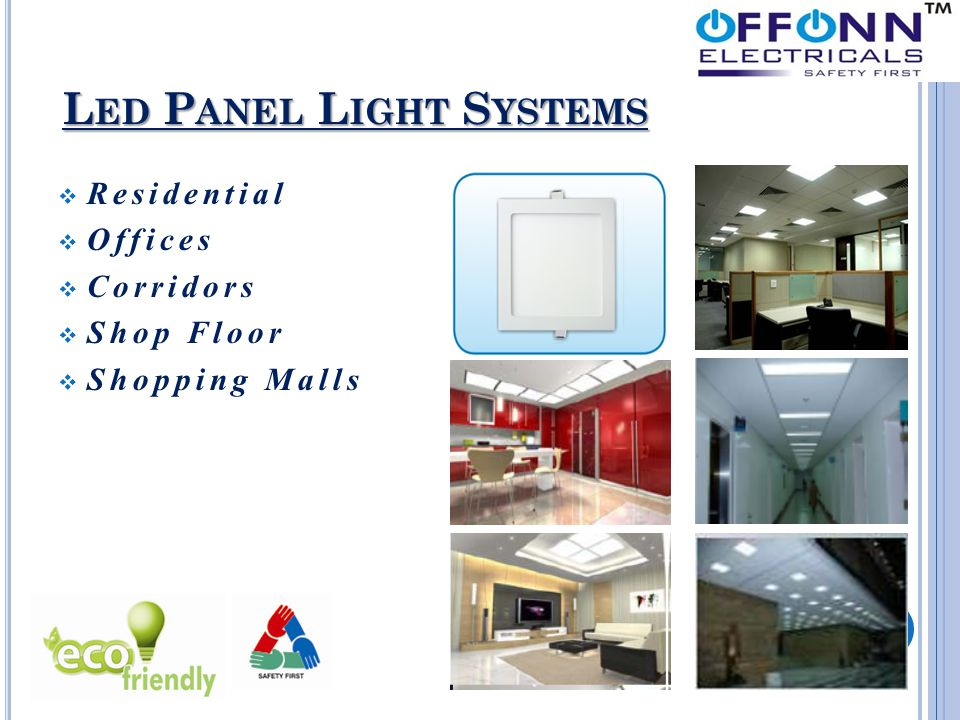 L ED P ANEL L IGHT S YSTEMS  Residential  Offices  Corridors  Shop Floor  Shopping Malls