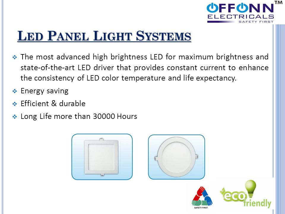 L ED P ANEL L IGHT S YSTEMS  The most advanced high brightness LED for maximum brightness and state-of-the-art LED driver that provides constant curr