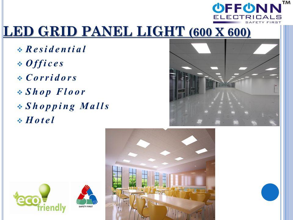 LED GRID PANEL LIGHT (600 X 600)  Residential  Offices  Corridors  Shop Floor  Shopping Malls  Hotel