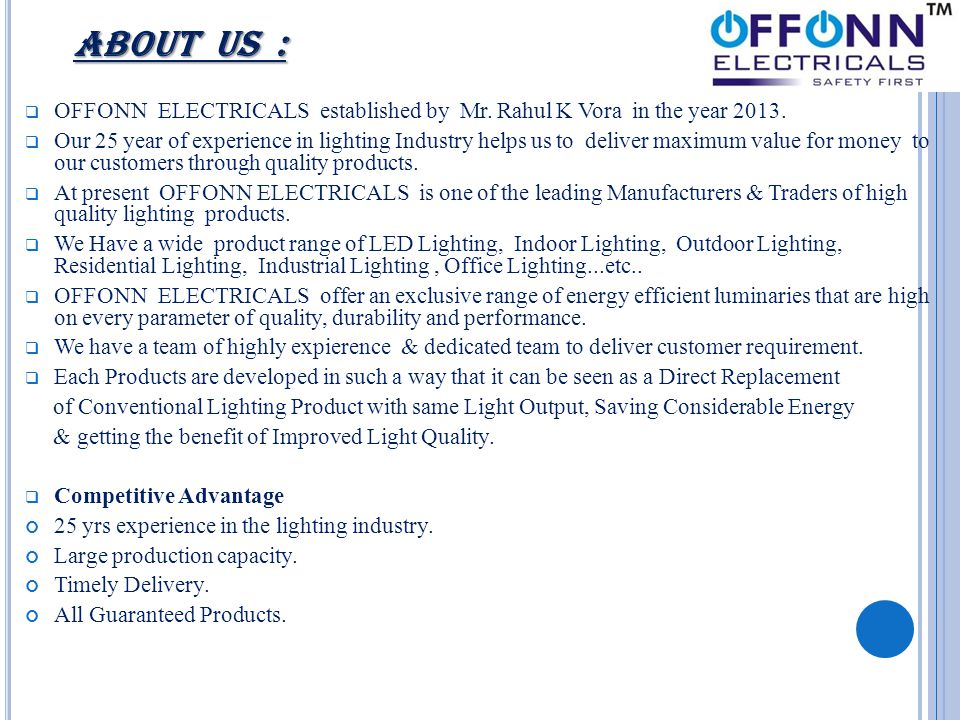  OFFONN ELECTRICALS established by Mr. Rahul K Vora in the year 2013.  Our 25 year of experience in lighting Industry helps us to deliver maximum va