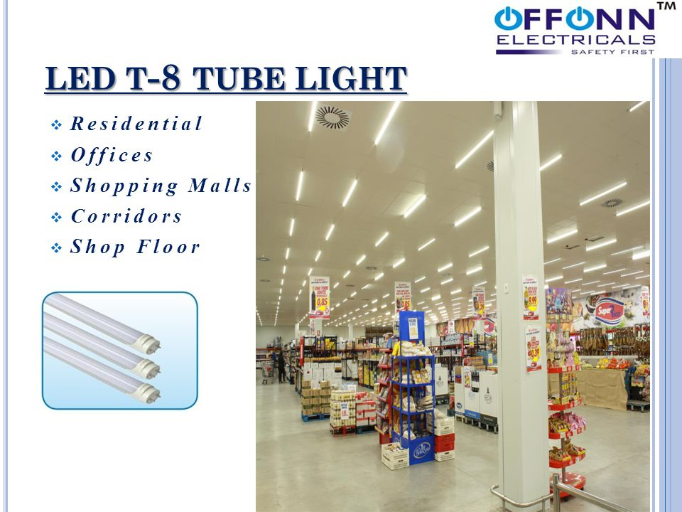 LED T - 8 TUBE LIGHT  Residential  Offices  Shopping Malls  Corridors  Shop Floor