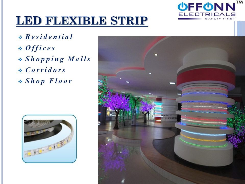 LED FLEXIBLE STRIP  Residential  Offices  Shopping Malls  Corridors  Shop Floor