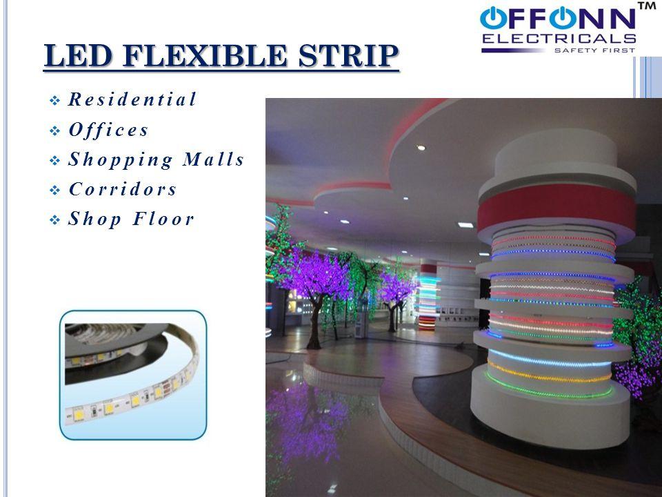 LED FLEXIBLE STRIP  Residential  Offices  Shopping Malls  Corridors  Shop Floor
