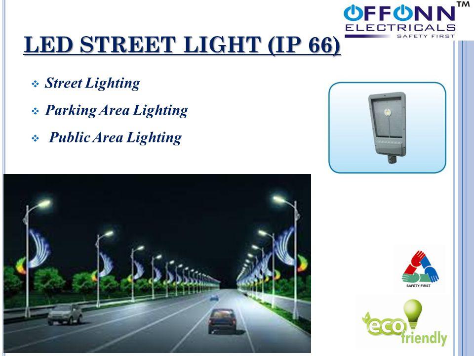 LED STREET LIGHT (IP 66)  Street Lighting  Parking Area Lighting  Public Area Lighting