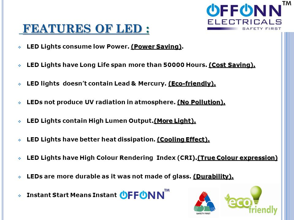 FEATURES OF LED : (Power Saving)  LED Lights consume low Power.