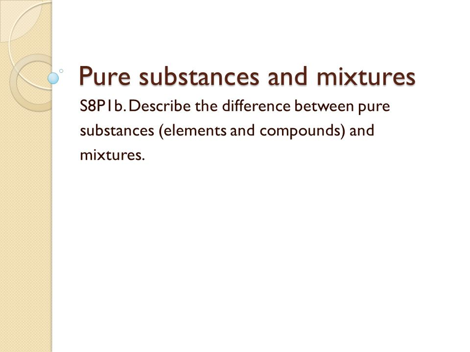 Pure substances and mixtures S8P1b.