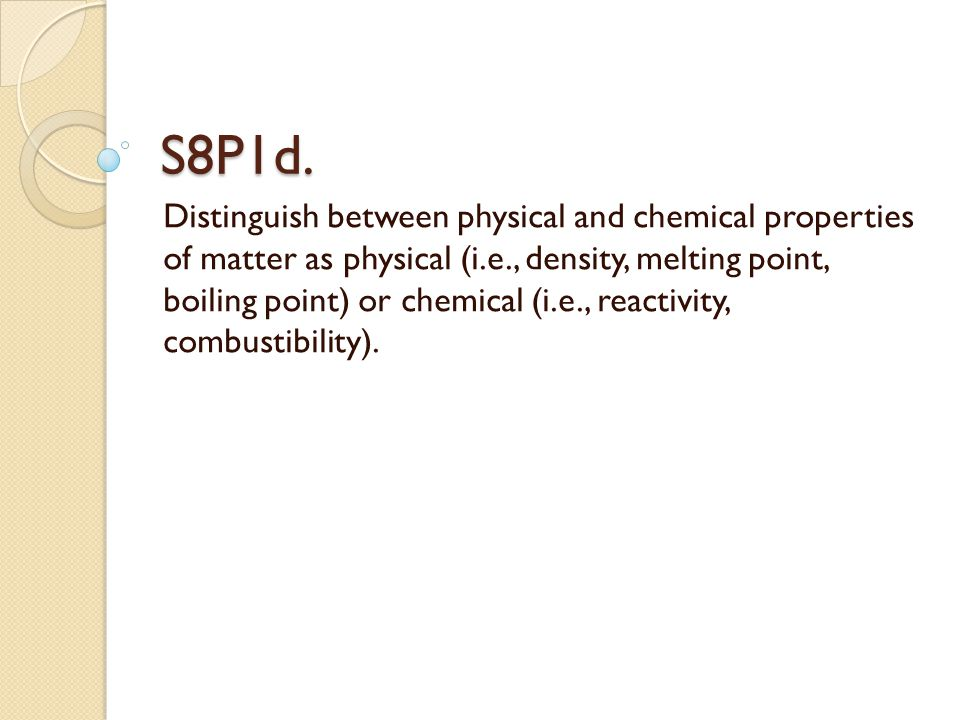 Physical Properties Physical properties are used to identify, describe and classify matter.