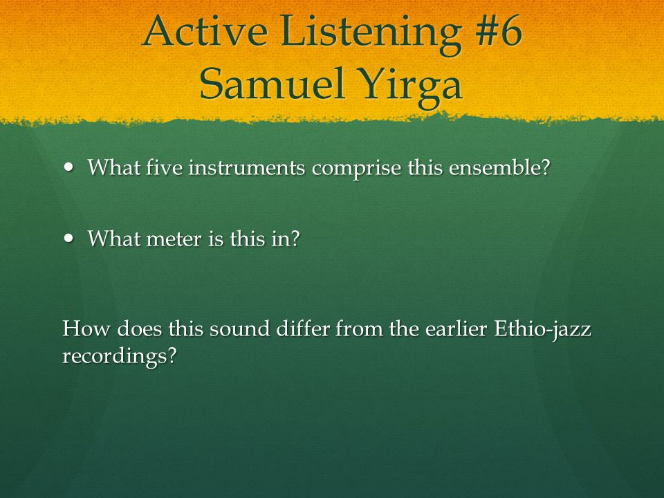 Active Listening #6 Samuel Yirga What five instruments comprise this ensemble.