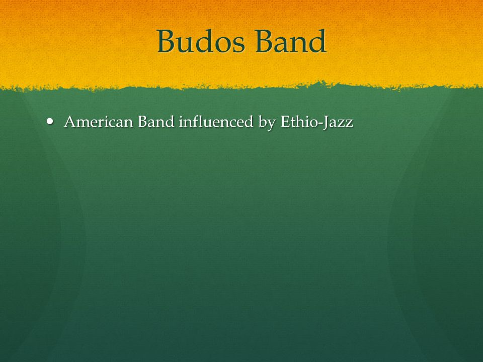 Budos Band American Band influenced by Ethio-Jazz American Band influenced by Ethio-Jazz