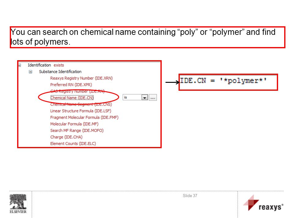 Slide 37 You can search on chemical name containing poly or polymer and find lots of polymers.