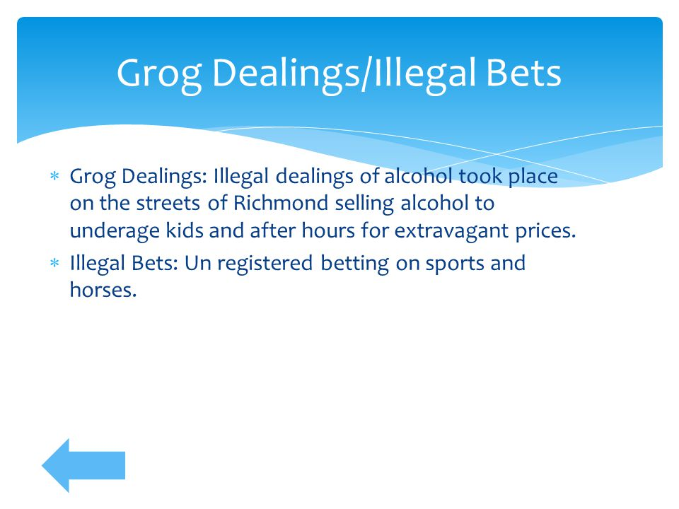  Grog Dealings: Illegal dealings of alcohol took place on the streets of Richmond selling alcohol to underage kids and after hours for extravagant pr