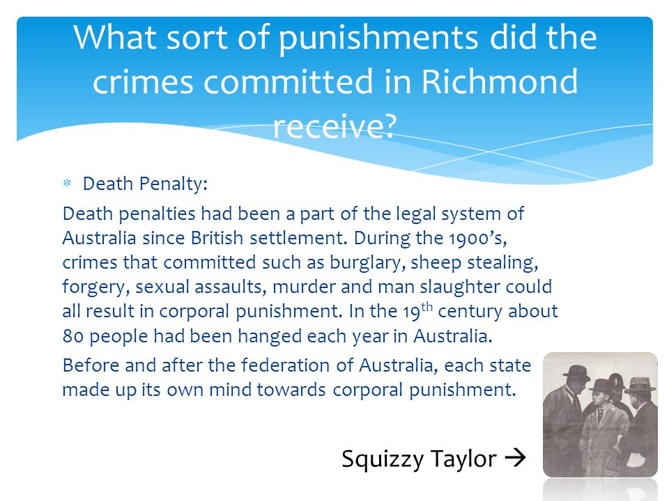  Death Penalty: Death penalties had been a part of the legal system of Australia since British settlement. During the 1900's, crimes that committed s