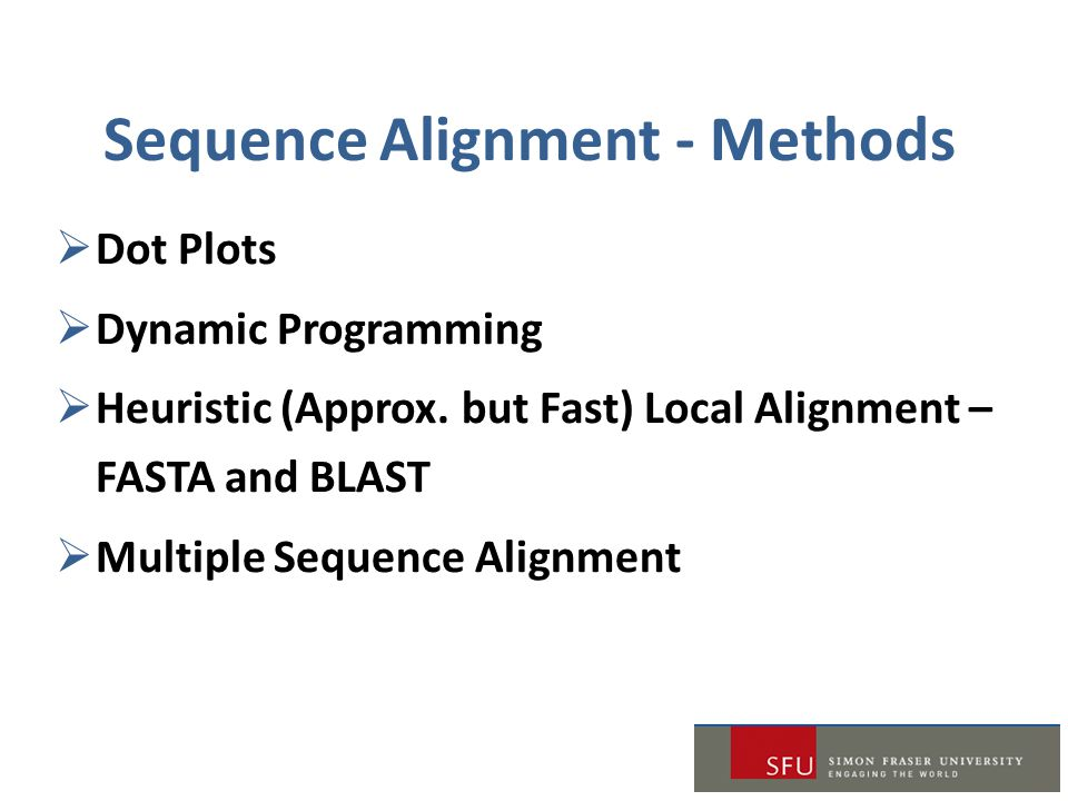 Sequence Alignment - Methods  Dot Plots  Dynamic Programming  Heuristic (Approx.