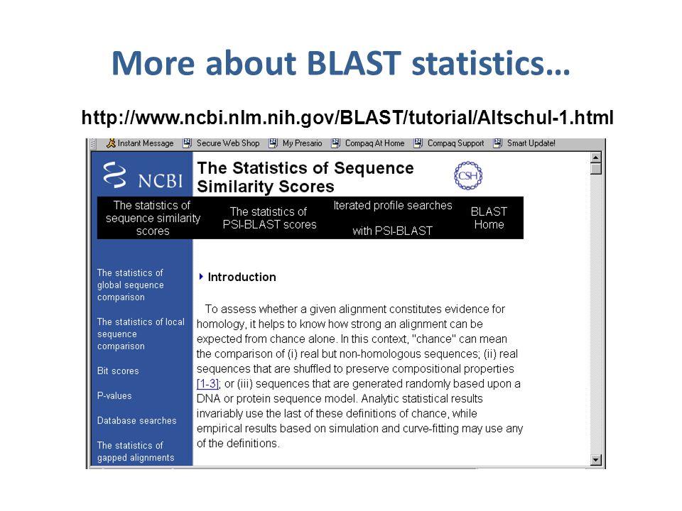 More about BLAST statistics… http://www.ncbi.nlm.nih.gov/BLAST/tutorial/Altschul-1.html