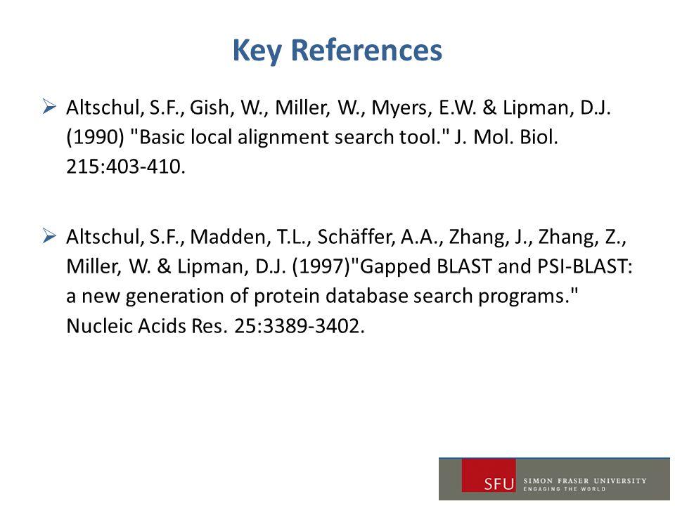Key References  Altschul, S.F., Gish, W., Miller, W., Myers, E.W.