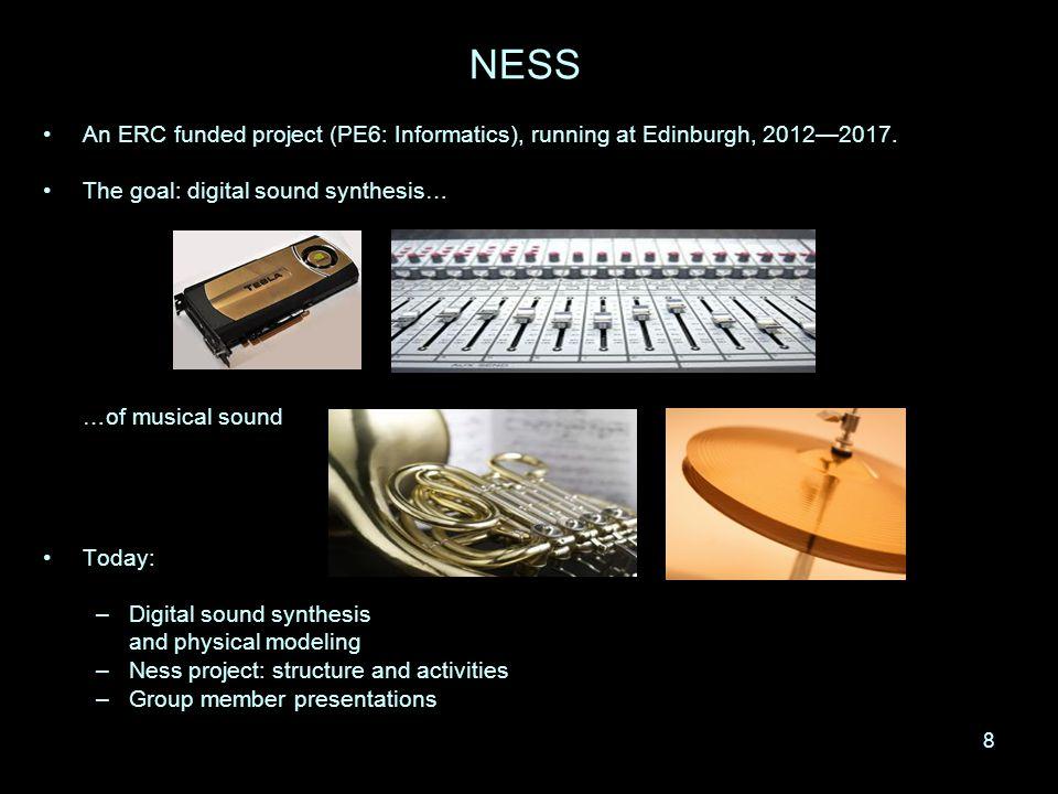 8 NESS An ERC funded project (PE6: Informatics), running at Edinburgh, 2012—2017.