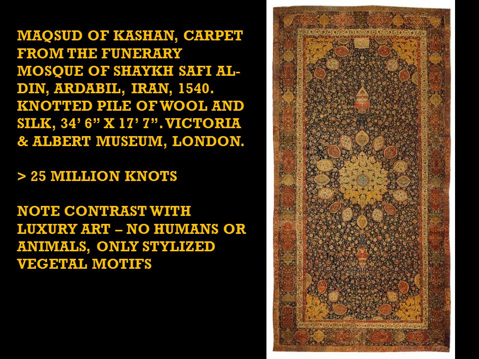 MAQSUD OF KASHAN, CARPET FROM THE FUNERARY MOSQUE OF SHAYKH SAFI AL- DIN, ARDABIL, IRAN, 1540.