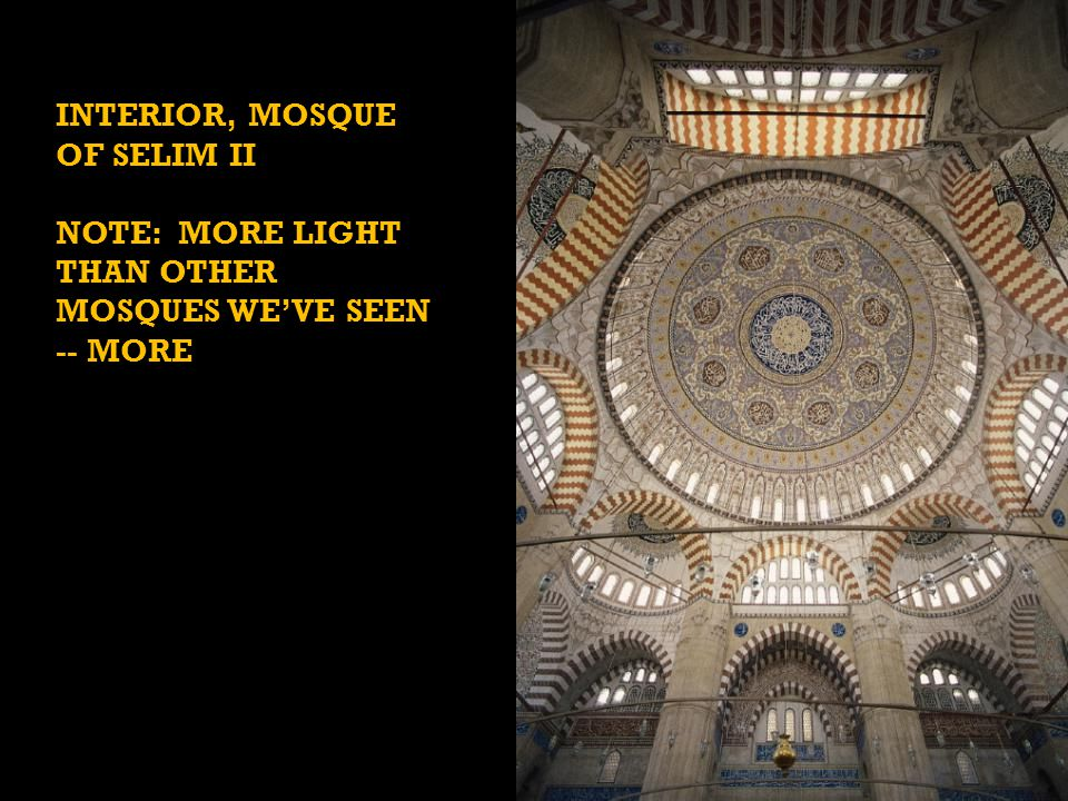 INTERIOR, MOSQUE OF SELIM II NOTE: MORE LIGHT THAN OTHER MOSQUES WE'VE SEEN -- MORE