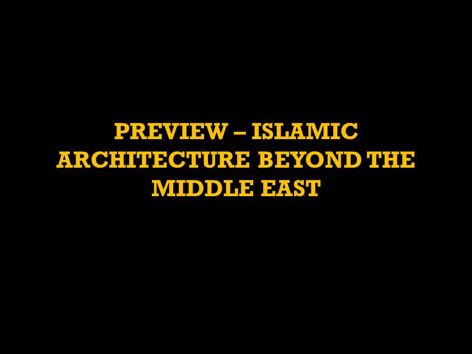 PREVIEW – ISLAMIC ARCHITECTURE BEYOND THE MIDDLE EAST