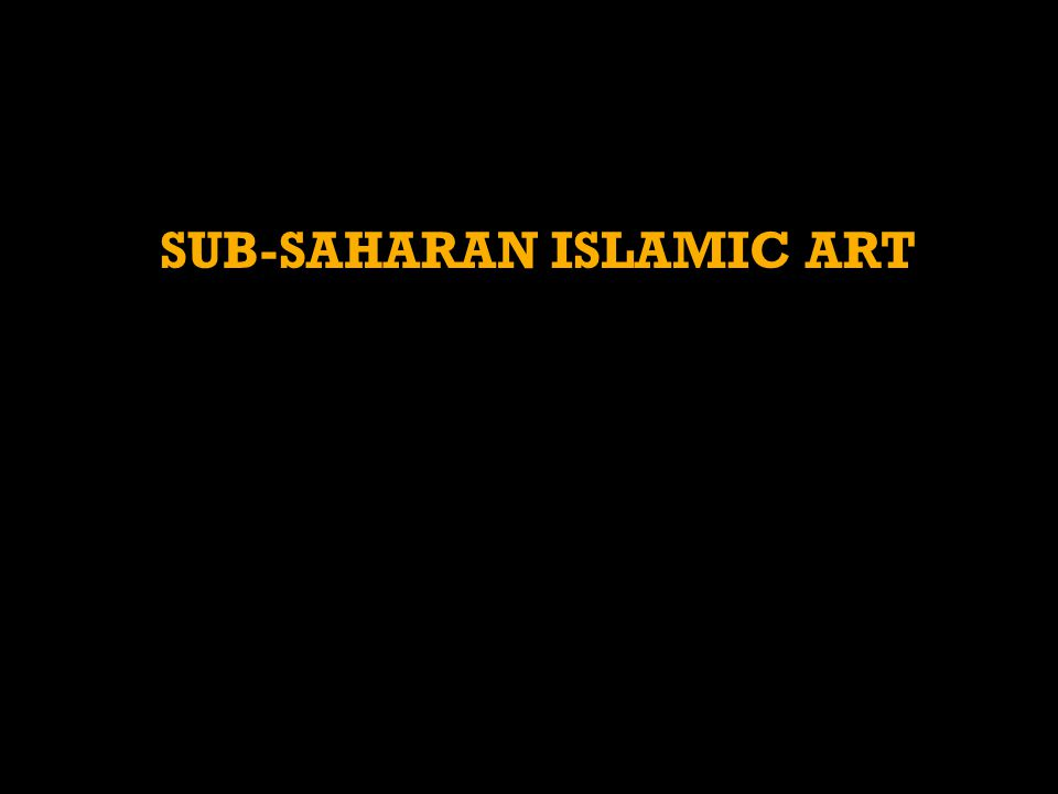 SUB-SAHARAN ISLAMIC ART