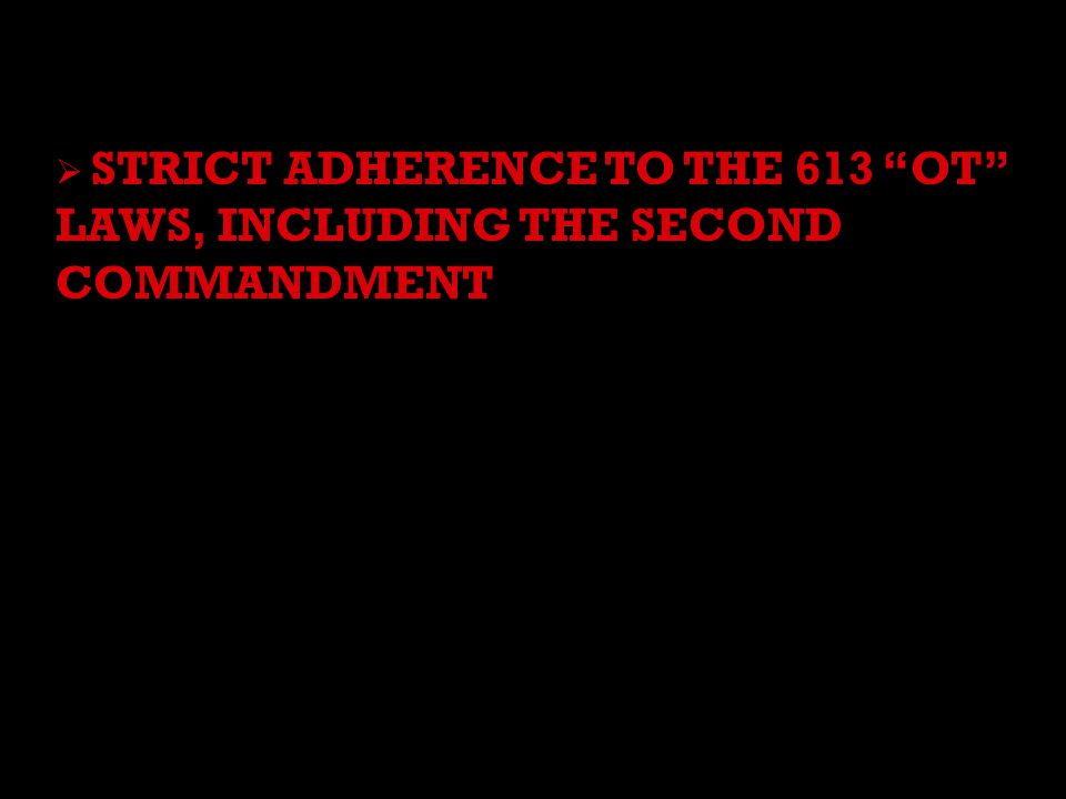  STRICT ADHERENCE TO THE 613 OT LAWS, INCLUDING THE SECOND COMMANDMENT