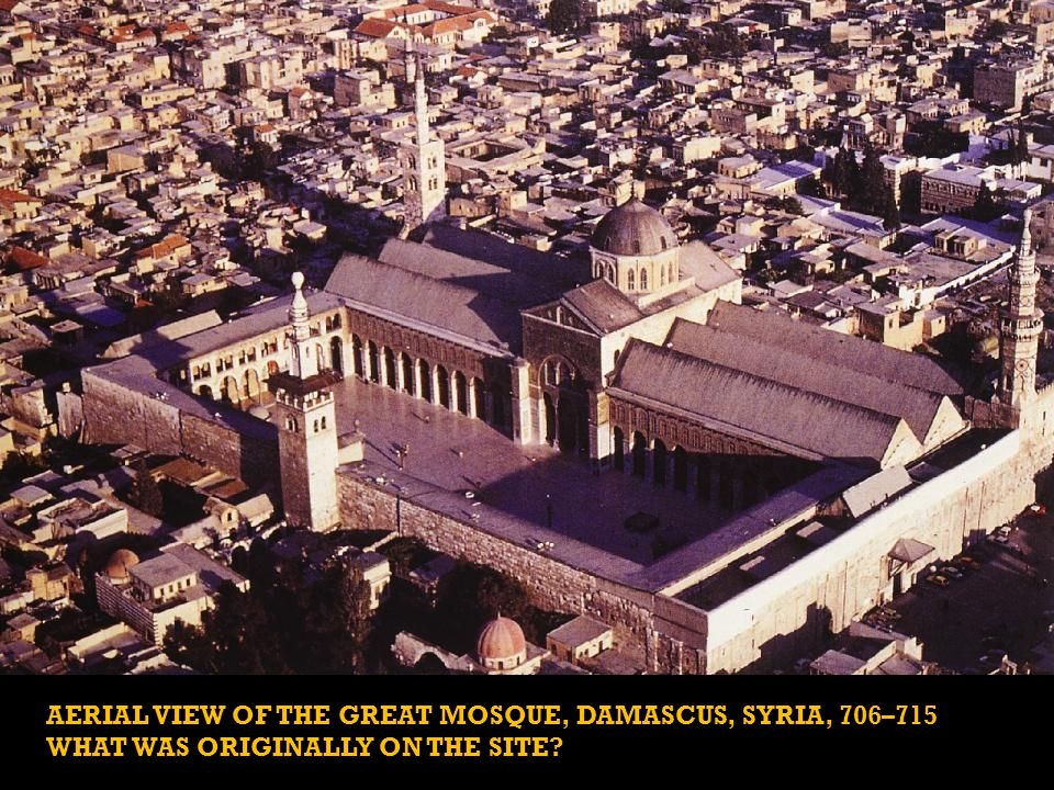 AERIAL VIEW OF THE GREAT MOSQUE, DAMASCUS, SYRIA, 706–715 WHAT WAS ORIGINALLY ON THE SITE