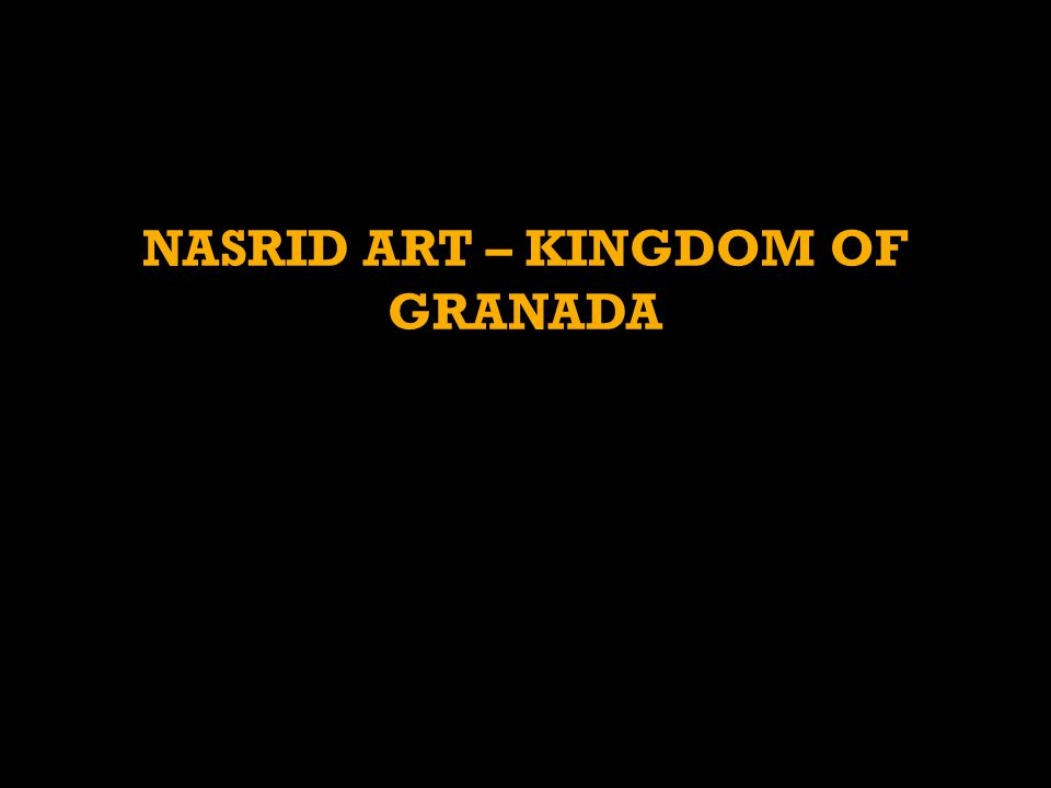 NASRID ART – KINGDOM OF GRANADA