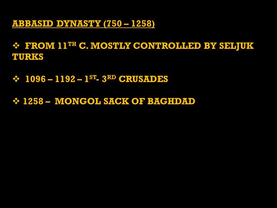 ABBASID DYNASTY (750 – 1258)  FROM 11 TH C.