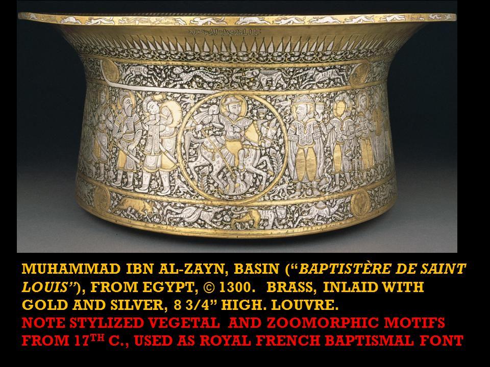 MUHAMMAD IBN AL-ZAYN, BASIN ( BAPTISTÈRE DE SAINT LOUIS ), FROM EGYPT, © 1300.