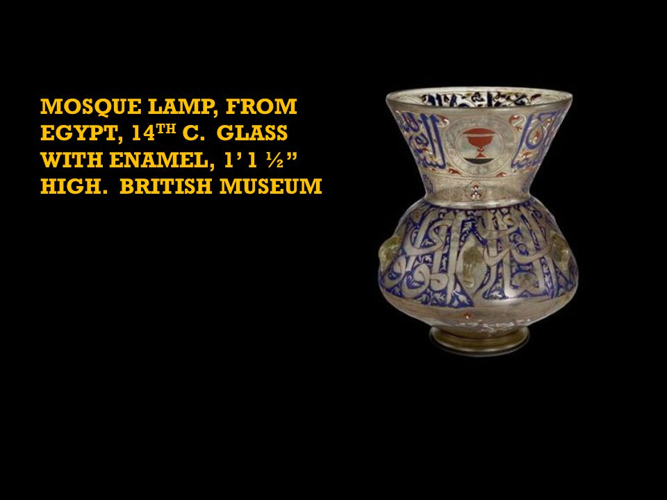 MOSQUE LAMP, FROM EGYPT, 14 TH C. GLASS WITH ENAMEL, 1' 1 ½ HIGH. BRITISH MUSEUM
